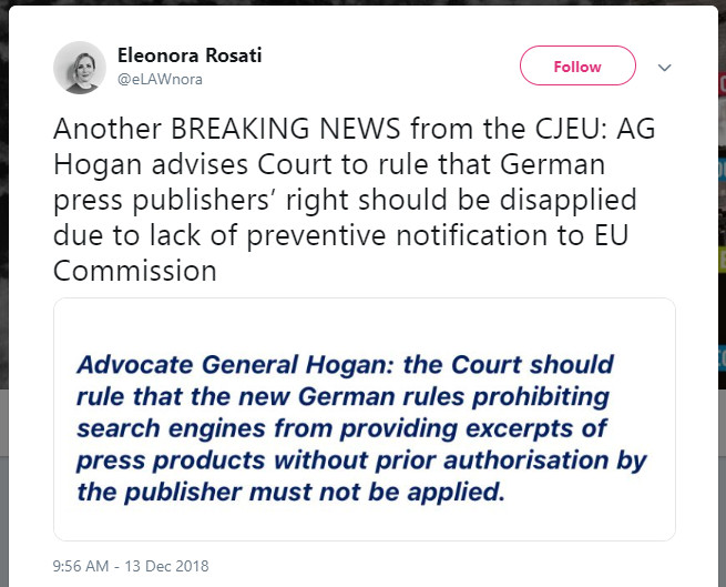 "Another BREAKING NEWS from the CJEU: AG Hogan advises Court to rule that German press publishers' right should be disapplied due to lack of preventive notification to EU Commission ""Advocate General Hogan: the Court should rule that the new German rule prohibiting search engines from providing excerpts of press products without prior authorisation by the publisher must not be applied."""